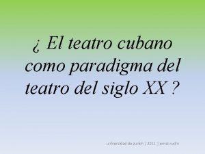 El teatro cubano como paradigma del teatro del