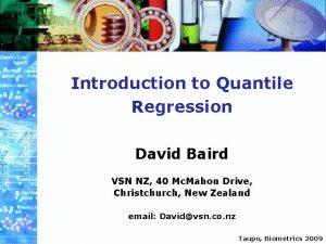 Introduction to Quantile Regression David Baird VSN NZ