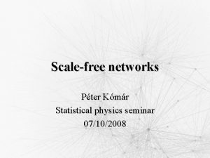 Scalefree networks Pter Kmr Statistical physics seminar 07102008