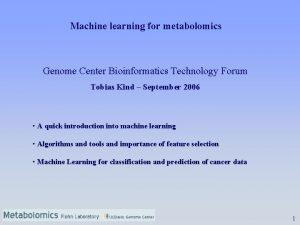 Machine learning for metabolomics Genome Center Bioinformatics Technology