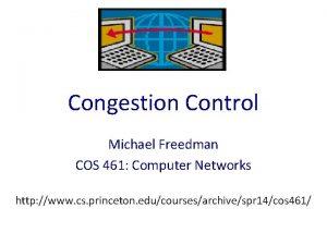 Congestion Control Michael Freedman COS 461 Computer Networks