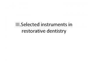 III Selected instruments in restorative dentistry Instruments for