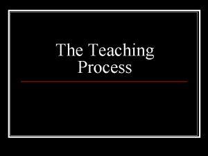 The Teaching Process The Teaching Process Problemcondition n
