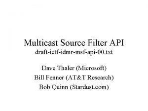 Multicast Source Filter API draftietfidmrmsfapi00 txt Dave Thaler