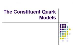 The Constituent Quark Models Outline l The Quark