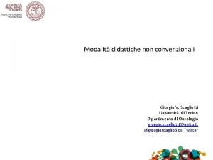 Modalit didattiche non convenzionali Giorgio V Scagliotti Universit