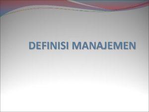 DEFINISI MANAJEMEN PENGERTIAN MANAJEMEN Manajemen sebagai ilmu pengatahuan