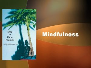 Mindfulness What is Mindfulness Every Human being is
