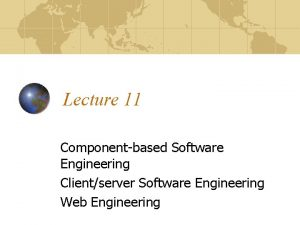 Lecture 11 Componentbased Software Engineering Clientserver Software Engineering
