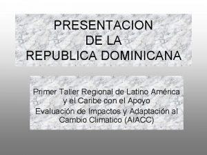 PRESENTACION DE LA REPUBLICA DOMINICANA Primer Taller Regional