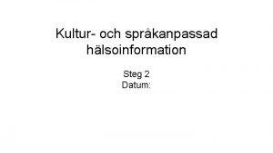 Kultur och sprkanpassad hlsoinformation Steg 2 Datum Pass