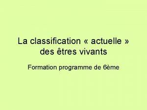 La classification actuelle des tres vivants Formation programme