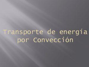 Transporte de energa por Conveccin Qu es la