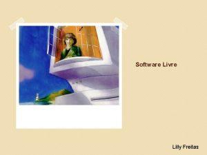 Software Livre Lilly Freitas Introduo Software Livre software