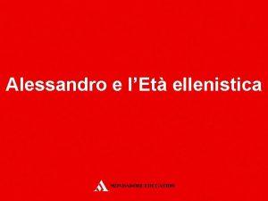 Alessandro e lEt ellenistica Dalla polis allimpero Al