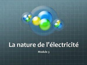 La nature de llectricit Module 3 La nature