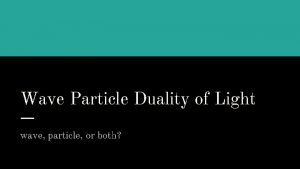 Wave Particle Duality of Light wave particle or