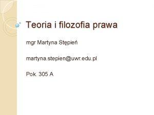 Teoria i filozofia prawa mgr Martyna Stpie martyna