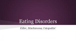 Eating Disorders Killer Mischievous Catapultin Eating Disorders 1