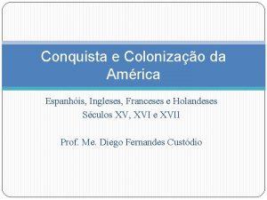 Conquista e Colonizao da Amrica Espanhis Ingleses Franceses