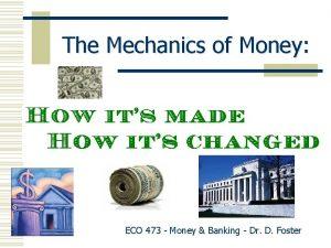 The Mechanics of Money ECO 473 Money Banking