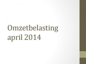 Omzetbelasting april 2014 Eerst wat theorie BTW is