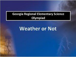 Georgia Regional Elementary Science Olympiad Weather or Not