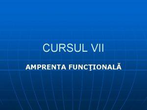 CURSUL VII AMPRENTA FUNCIONAL 5 AMPRENTA FUNCIONAL faz