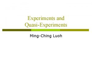 Experiments and QuasiExperiments MingChing Luoh p Idealized Experiments