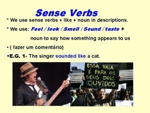 Sense Verbs We use sense verbs like noun
