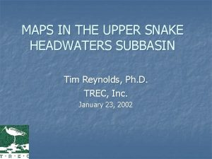 MAPS IN THE UPPER SNAKE HEADWATERS SUBBASIN Tim