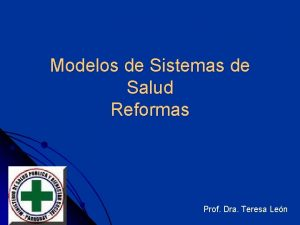 Modelos de Sistemas de Salud Reformas Prof Dra