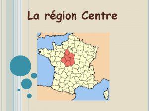 La rgion Centre La rgion Centre a 6