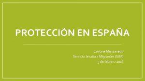PROTECCIN EN ESPAA Cristina Manzanedo Servicio Jesuita a