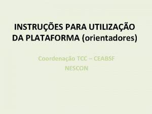 INSTRUES PARA UTILIZAO DA PLATAFORMA orientadores Coordenao TCC