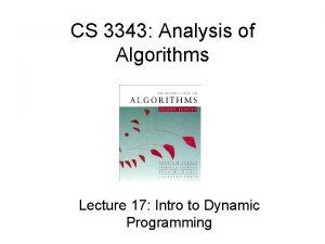 CS 3343 Analysis of Algorithms Lecture 17 Intro