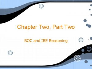Chapter Two Part Two BOC and IBE Reasoning