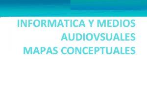 INFORMATICA Y MEDIOS AUDIOVSUALES MAPAS CONCEPTUALES DIEGO ARMANDO