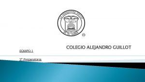 EQUIPO 1 5 Preparatoria COLEGIO ALEJANDRO GUILLOT Cant