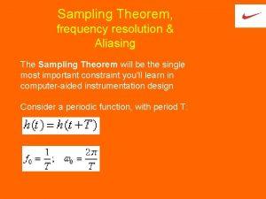 Sampling Theorem frequency resolution Aliasing The Sampling Theorem