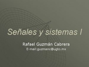 Seales y sistemas I Rafael Guzmn Cabrera Email