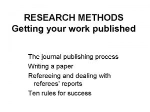 RESEARCH METHODS Getting your work published The journal