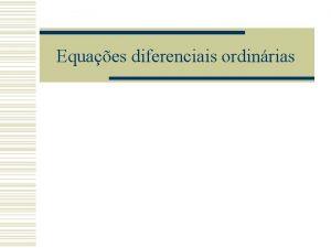 Equaes diferenciais ordinrias Problemtica w Equaes diferencias aparecem