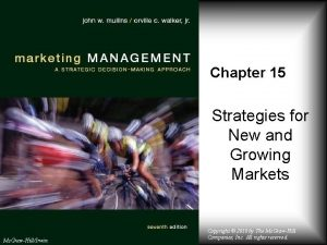 Chapter 15 Strategies for New and Growing Markets