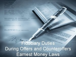 1 Fiduciary Duties During Offers and Counteroffers Earnest