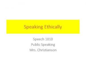 Speaking Ethically Speech 1010 Public Speaking Mrs Christianson
