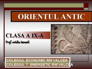 ORIENTUL ANTIC CLASA A IXA Prof ovidiu tanas