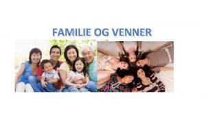 FAMILIE OG VENNER VIKTIGE ORD norsk En kjernefamilie