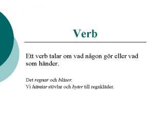 Verb Ett verb talar om vad ngon gr