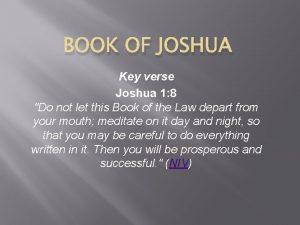 BOOK OF JOSHUA Key verse Joshua 1 8